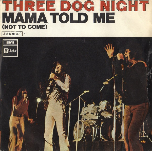 Mama Told Me Not to Come Three Dog Night